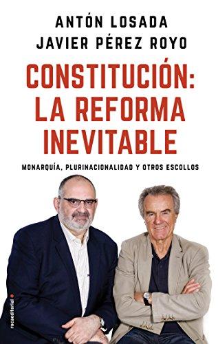 Constitución: la reforma inevitable: Monarquía, plurinacionalidad y otros...