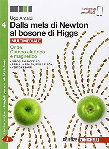 Dalla mela di Newton al bosone di Higgs. La fisica in cinque anni. Per le Scuole superiori. Con e-book. Con espansione online. Onde, campo elettrico e magnetico (Vol. 4)