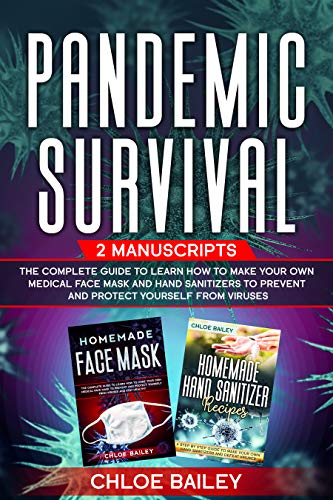 Pandemic Survival: 2 Manuscripts: The Complete Guide to Learn How to Make Your Own Medical Face Mask and Hand Sanitizers to Prevent and Protect Yourself from Viruses (English Edition)