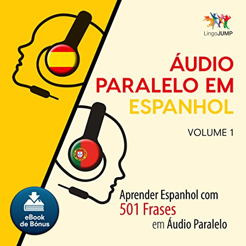 Áudio Paralelo em Espanhol - Aprender Espanhol com 501 Frases em Áudio Paralelo - Volume 1 [Parallel Audio in Spanish - Learn Spanish with 501 Phrases in Parallel Audio] audiobook cover art