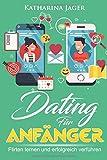 Dating für Anfänger: Flirten lernen und erfolgreich verführen