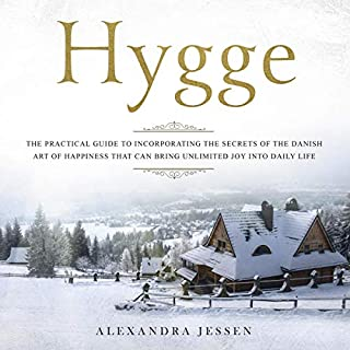 Hygge: The Practical Guide to Incorporating the Secrets of the Danish Art of Happiness That Can Bring Unlimited Joy into Daily Life cover art