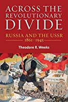 Across the Revolutionary Divide: Russia and the USSR, 1861-1945 by Theodore R. Weeks(2010-08-16)