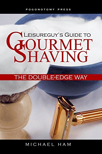 Leisureguy's Guide to Gourmet Shaving the Double-Edge Way by Michael Ham (9-May-2015) Paperback