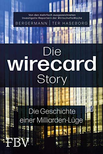 Die Wirecard-Story: Die Geschichte einer Milliarden-Lüge – Von den mehrfach ausgezeichneten Investigativ-Reportern der WirtschaftsWoche