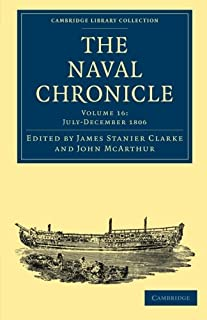 The Naval Chronicle: Volume 16, July–December 1806: Containing a General and Biographical History of the Royal Navy of the...