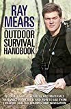 Ray Mears Outdoor Survival Handbook: A Guide to the Materials in the Wild and How To Use t...