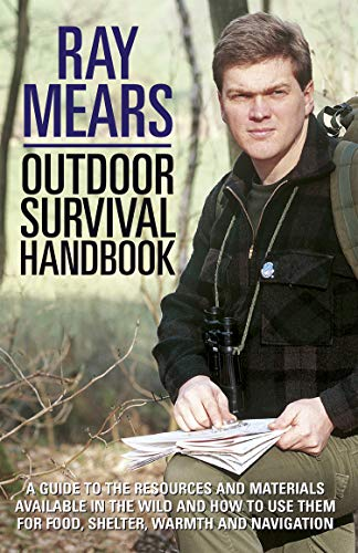 Ray Mears Outdoor Survival Handbook: A Guide to the Materials in the Wild and How To Use them for Food, Warmth, Shelter and Navigation (English Edition)