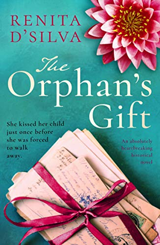 The Orphan's Gift: An absolutely heartbreaking historical novel by [Renita D'Silva]