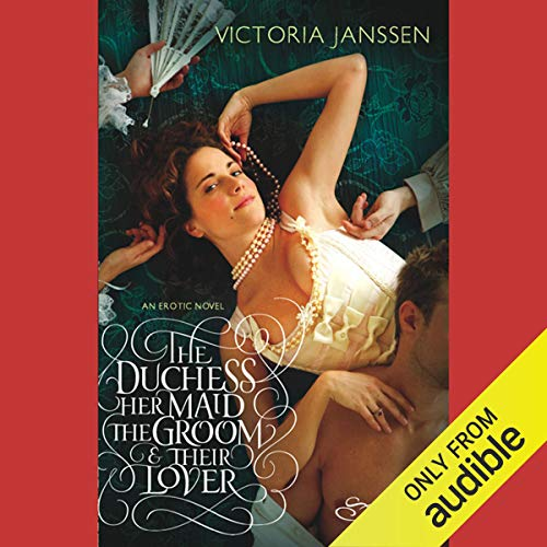 The Duchess, Her Maid, the Groom, and Their Lover Audiobook By Victoria Janssen cover art