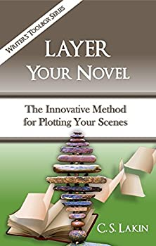 Layer Your Novel  The Innovative Method for Plotting Your Scenes  The Writer s Toolbox Series