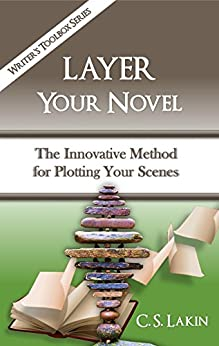 Layer Your Novel: The Innovative Method for Plotting Your Scenes (The Writer's Toolbox Series) by [C. S. Lakin]