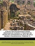 Collectio Salernitana: Ossia Documenti Inediti, E Trattati Di Medicina Appartenenti Alla Scuola Medica Salernitana, Volume 5... (Italian Edition)