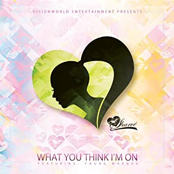 What You Think I'm on? (feat. Young Marqus)