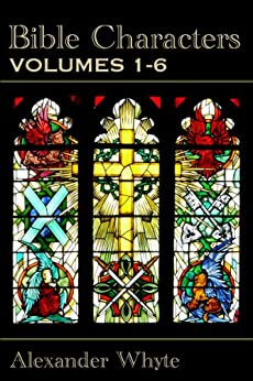 Bible Characters Vol. 1-6 - Complete Edition by [Alexander Whyte]