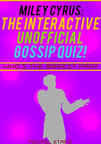 MILEY CYRUS: THE INTERACTIVE UNOFFICIAL GOSSIP QUIZ THAT SEPARATES THE BEST FROM THE REST (Interactive Quiz Books, Games, Puzzles & Trivia): Who is the Biggest Fan? (English Edition)