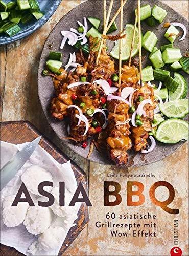 Asia BBQ - 60 asiatische Grillrezepte mit Wow-Effekt. Grillen Sie Fisch, Fleisch und Gemüse mit traditionellen südostasiatischen Rezepten.
