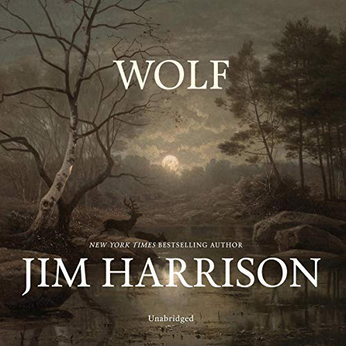 Wolf                   By:                                                                                                                                 Jim Harrison                               Narrated by:                                                                                                                                 Chris Andrew Ciulla                      Length: 7 hrs and 2 mins     Not rated yet     Overall 0.0