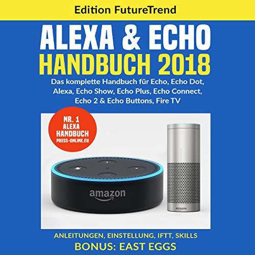 Amazon Echo Handbuch 2018: Das komplette Buch für Echo, Echo Dot, Alexa, Echo Show, Echo Plus, Echo Connect, Echo2 & Echo Buttons, Fire TV, Anleitungen. Skills Bonus: East Eggs (German Edition) Titelbild