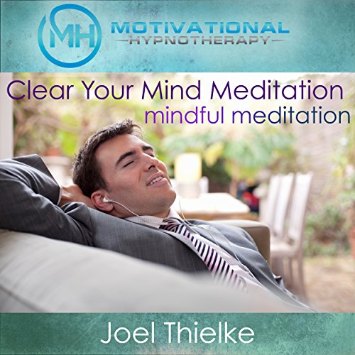 Clear Your Mind Meditation, Mindful Meditation with Self-Hypnosis, Meditation and Affirmations cover art