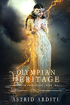 Olympian Heritage: A Young Adult Urban Fantasy (Olympian Challenger Book 2) by [Astrid Arditi]