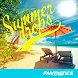 Summer drops / FANTASTICS from EXILE TRIBE