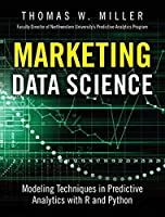 Marketing Data Science: Modeling Techniques in Predictive Analytics with R and Python (FT Press Analytics)