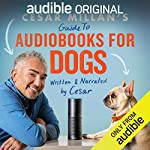 Cesar Millan's Guide to Audiobooks for Dogs                   By:                                                                                                                                 Cesar Millan                               Narrated by:                                                                                                                                 Cesar Millan                      Length: 47 mins     1,554 ratings     Overall 4.0