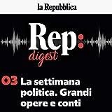 La settimana politica. Grandi opere e conti: Rep Digest 3