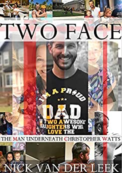 TWO FACE: THE MAN UNDERNEATH CHRISTOPHER WATTS (K9 Book 1) by [Nick van der Leek]