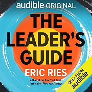 The Leader's Guide                   Written by:                                                                                                                                 Eric Ries                               Narrated by:                                                                                                                                 Eric Ries                      Length: 6 hrs and 18 mins     2 ratings     Overall 5.0