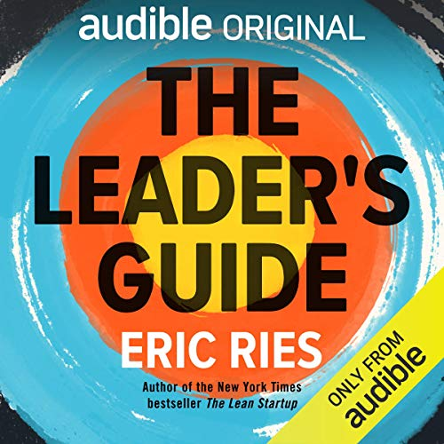 The Leader's Guide                   By:                                                                                                                                 Eric Ries                               Narrated by:                                                                                                                                 Eric Ries                      Length: 6 hrs and 18 mins     54 ratings     Overall 4.5