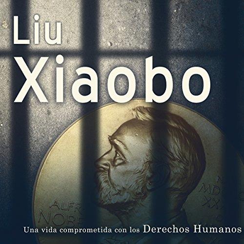 Lui-Xiaobo: Una vida comprometida con los derechos humanos [Lui-Xiaobo: A Life Committed to Human Rights] copertina