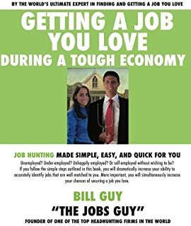 Getting a Job You Love During a Tough Economy: Job Hunting Made Simple, Easy, & Quick for You (Volume 1)