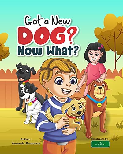 Couverture du livre Got a New Dog? Now What? (English Edition)