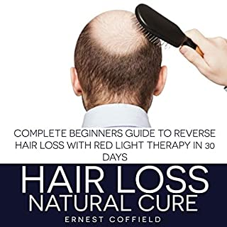 Hair Loss Natural Cure: Complete Beginners Guide to Reverse Hair Loss with Red Light Therapy in 30 Days audiobook cover art