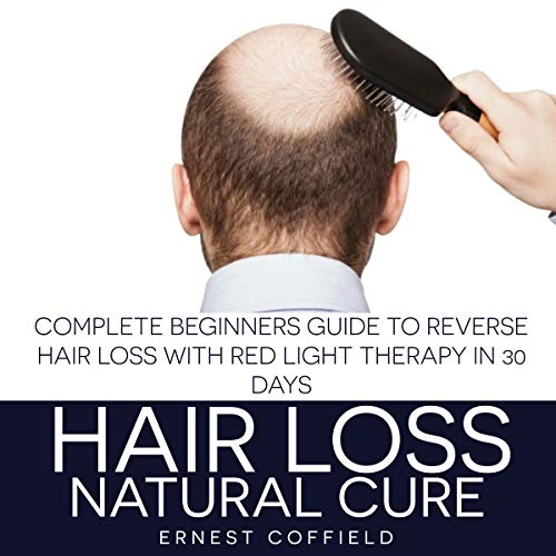 Page de couverture de Hair Loss Natural Cure: Complete Beginners Guide to Reverse Hair Loss with Red Light Therapy in 30 Days