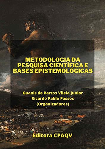 METODOLOGIA DA PESQUISA CIENTÍFICA E BASES EPISTEMOLÓGICAS (3ª Edição, Ampliada e Revisada)