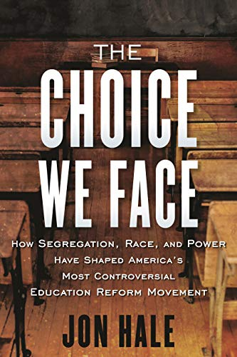 The Choice We Face: How Segregation, Race, and Power Have Shaped America's Most Controversial Educat ion Reform Movement (English Edition)