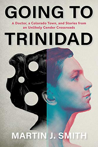 Going to Trinidad: A Doctor, a Colorado Town, and Stories from an Unlikely Gender Crossroads