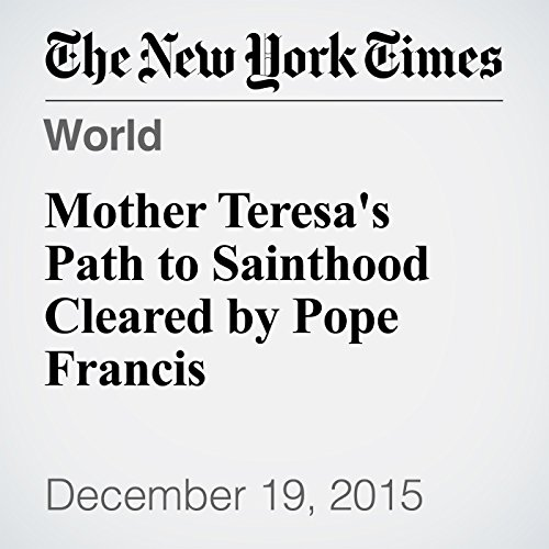 Mother Teresa's Path to Sainthood Cleared by Pope Francis audiobook cover art