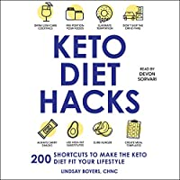 Keto Diet Hacks: 200 Shortcuts to Make the Keto Diet Fit Your Lifestyle