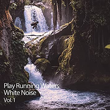 Play Running Waters White Noise Vol. 1