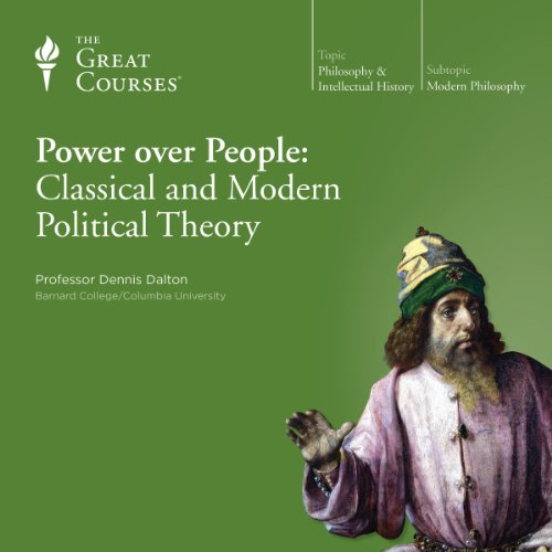 Power over People: Classical and Modern Political Theory                   By:                                                                                                                                 Dennis Dalton,                                                                                        The Great Courses                               Narrated by:                                                                                                                                 Dennis Dalton                      Length: 12 hrs and 19 mins     171 ratings     Overall 4.5