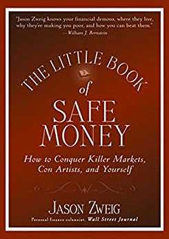 The Little Book of Safe Money: How to Conquer Killer Markets, Con Artists, and Yourself (Little Books. Big Profits) by [Jason Zweig]