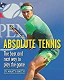 Absolute Tennis: The Best And Next Way To Play The Game - Marty Smith