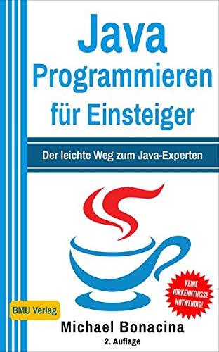 Java Programmieren für Einsteiger: Der leichte Weg zum Java-Experten! (2. Auflage: komplett neu verfasst - inkl. JavaDB und Multithreading)