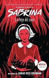 El mundo oculto de Sabrina volumen 2: La hija del caos par Sarah Rees Brennan