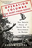 Image of Operation Columba--The Secret Pigeon Service: The Untold Story of World War II Resistance in Europe