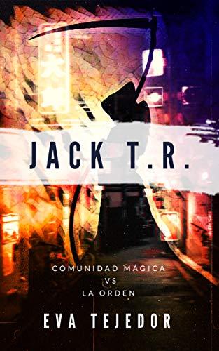 Jack T.R.: Saga La Comunidad Mágica Vs La Orden (Saga Comunidad mágica vs La Orden nº 1)